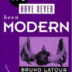 Bruno Latour, We Have Never Been Modern